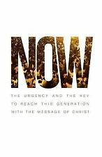 Now : The Urgency and the Key to Reach This Generation with the Message of...