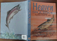 Heaven on a Stick - Fly Fishing Around the World - Chris Hole - 1993 - 1st Ed.