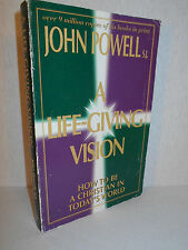 A Life-Giving Vision : How to Be a Christian in Today's World by John Powell