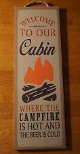 WELCOME TO OUR CABIN WHERE THE CAMPFIRE IS HOT & THE BEER IS COLD Lodge Sign NEW
