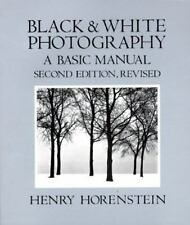 Black and White Photography : A Basic Manual by Henry Horenstein (1983,...