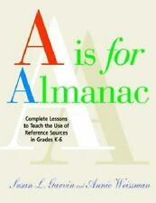 A is for Almanac: Complete Lessons to Teach the Use of Reference Sources in