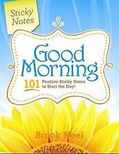 Good Morning Sticky Notes: 365 Positive Ways to Start Your Day by Brook Noel...