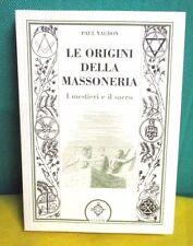 Naudon LE ORIGINI DELLA MASSONERIA I misteri e il sacro - Atanor 2008