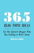 365 Blog Topic Ideas: For The Lifestyle Blogger Who Has Nothing to Write Abou…
