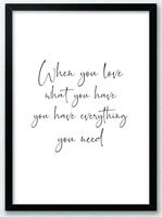 When you love what you have - Inspirational Love Quote Typography Print Poster