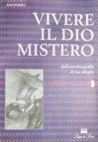 ANONIMO VIVERE IL DIO MISTERO dall'autobiografia di un adepto Loggia de' Lanzi
