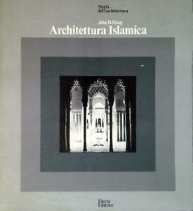 ARCHITETTURA ISLAMICA  HOAG JOHN ELECTA 1978 STORIA DELL'ARCHITETTURA