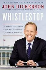 Whistlestop: My Favorite Stories from Presidential Campaign History (Hardcover)