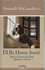 I'll Be Home Soon: How to Prevent and Treat Separation Anxiety (Paperback or Sof
