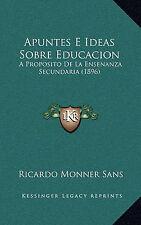 Apuntes E Ideas Sobre Educacion: A Proposito De La Ensenanza Secundaria (1896) (