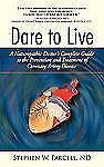 Dare to Live: A Naturopathic Doctor's Complete Guide to the Prevention and Treat