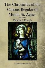 The Chronicles of the Canons Regular of Mount St. Agnes by Thomas à Kempis...
