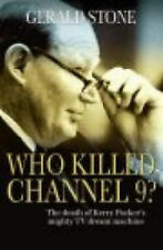 Who Killed Channel 9?: The Death of Kerry Packer's Mighty  TV Dream Machine...