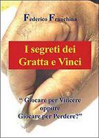 I segreti dei Gratta e Vinci  di Federico Franchina,  2013,  Youcanprint