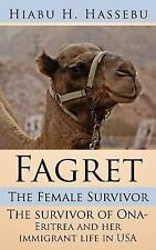 Fagret: the Female Survivor : The survivor of Ona- Eritrea and her immigrant...