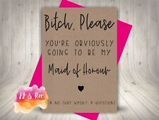Personalised Handmade Bitch Please Be My Maid Of Honour Card (Funny Rude) Kraft