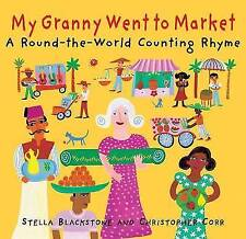 My Granny Went to Market: A Round-The-World Counting Rhyme [MY GRANNY WENT TO M