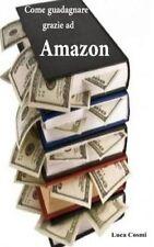 NEW Come guadagnare grazie ad Amazon (Italian Edition) by Luca Cosmi