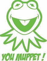 Kermit The Frog YOU MUPPET ! Gloss Vinyl Car Sticker Decal Wall Art  135 x 175mm