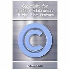 Copyright for Teachers and Librarians in the 21st Century by Rebecca P.Butler, G