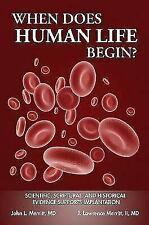When Does Human Life Begin? : Scientific, Scriptural, and Historical Evidence...