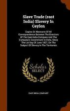 Slave Trade (East India) Slavery in Ceylon: Copies or Abstracts of All Correspon
