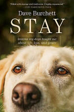 STAY : LESSONS MY DOG TAUGHT ME...DAVE BURCHETT...HARDCOVER...LIKE NEW
