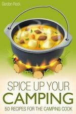 NEW Spice up Your Camping: 50 Recipes for the Camping Cook (Campfire Cooking)