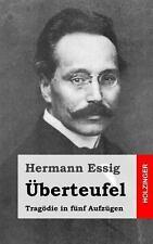 �berteufel : Trag�die in F�nf Aufz�gen by Hermann Essig (2013, Paperback)