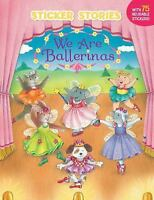 Sticker Stories: We Are Ballerinas by Cathy Beylon NEW Paperback 75 Stickers