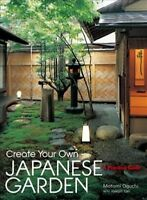 Create Your Own Japanese Garden : A Practical Guide, Hardcover by Oguchi, Mot...