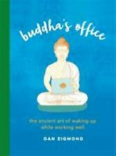 Buddha's Office : The Ancient Art of Waking up While Working Well by Dan Zigmond