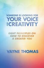 Someone Is Looking for Your Voice and Creativity : Eight Principles on How to...