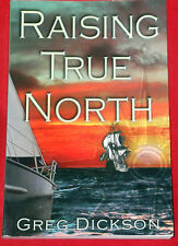 RAISING TRUE NORTH ~ Greg Dickson