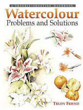 Watercolor Problems and Solutions: A Trouble-Shooting Handbook, Friend, Trudy, N