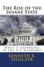 The Rise of the Insane State : What Is Happening to the U. S. Economy? by...