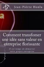Comment Transfomer une Idée Sans Valeur en Entreprise Florissante : Il Est...