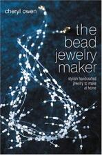 The Bead Jewelry Maker : Stylish Handcrafted Jewelry to Make at Home by Cheryl O
