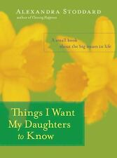Things I Want My Daughters to Know: A Small Book About the Big Issues -ExLibrary