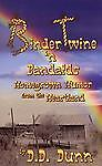 Binder Twine 'n Bandaids : Homegrown Humor from the Heartland by D. D. Dunn