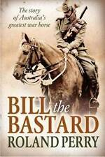 Bill the Bastard: The Story of Australia's Greatest War Horse by Roland Perry (Paperback, 2012)