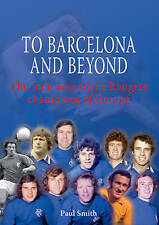 To Barcelona and Beyond: The Men Who Made Rangers Champions of Europe,Smith, Pau