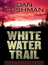 Five Star First Edition Westerns - White Water Trail: A Western Trio-ExLibrary