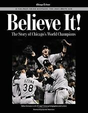 Believe It! : The Story of Chicago's World Champions by Chicago Tribune Staff (2