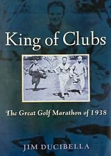 King of Clubs - The Great Golf Marathon Of 1938 by Jim Ducibella SIGNED 1st Ed.