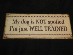 """Metal Wall Art Hanging Sign Decor """"My Dog is not spoiled I'm just well Trained"""""""
