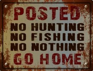 Posted No Hunting Fishing Nothing Go Home Funny Metal Sign