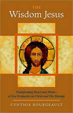 The Wisdom Jesus: Transforming Heart and Mind - a New Perspective on Christ...