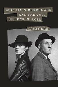 WILLIAM S. BURROUGHS AND THE CULT OF ROCK 'N' ROLL - HARDCOVER 1ST EDITION 2019
